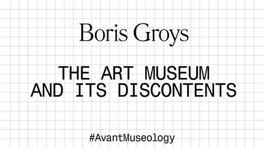 Avant Museology: Boris Groys