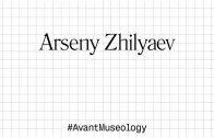 Avant Museology: Arseny Zhilyaev